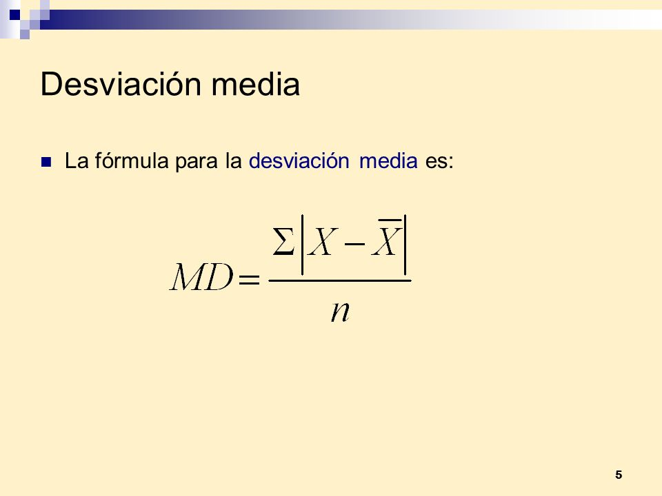 5 Desviación media La fórmula para la desviación media es: