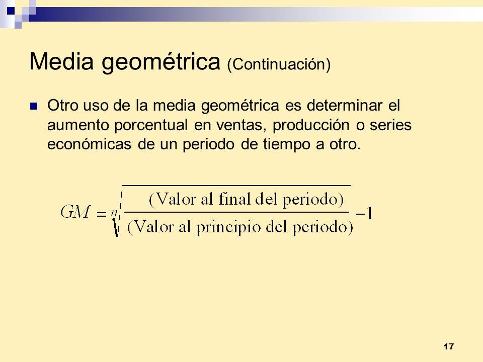 17 Media geométrica (Continuación) Otro uso de la media geométrica es determinar el aumento porcentual en ventas, producción o series económicas de un