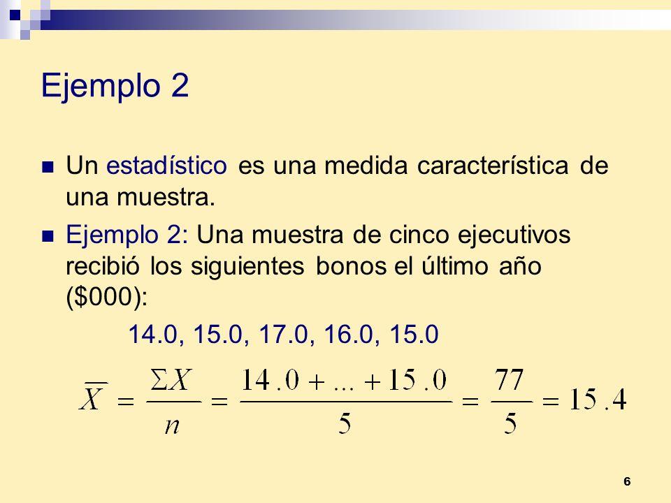 6 Ejemplo 2 Un estadístico es una medida característica de una muestra. Ejemplo 2: Una muestra de cinco ejecutivos recibió los siguientes bonos el últ