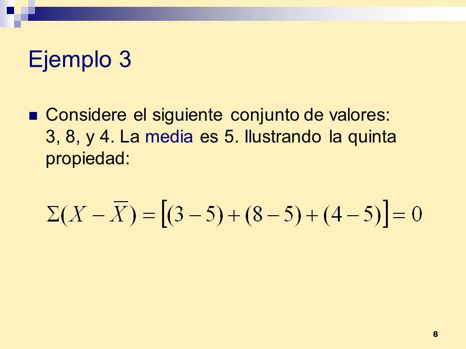 8 Ejemplo 3 Considere el siguiente conjunto de valores: 3, 8, y 4. La media es 5. Ilustrando la quinta propiedad: