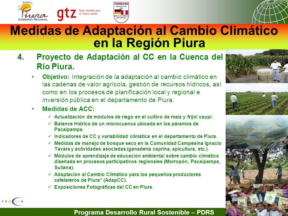 Programa Desarrollo Rural Sostenible – PDRS 4.Proyecto de Adaptación al CC en la Cuenca del Río Piura. Objetivo: Integración de la adaptación al cambi