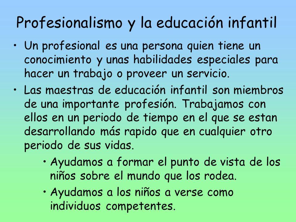 Profesionalismo y la educación infantil Un profesional es una persona quien tiene un conocimiento y unas habilidades especiales para hacer un trabajo