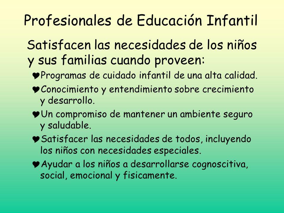 Profesionales de Educación Infantil Satisfacen las necesidades de los niños y sus familias cuando proveen: Programas de cuidado infantil de una alta c