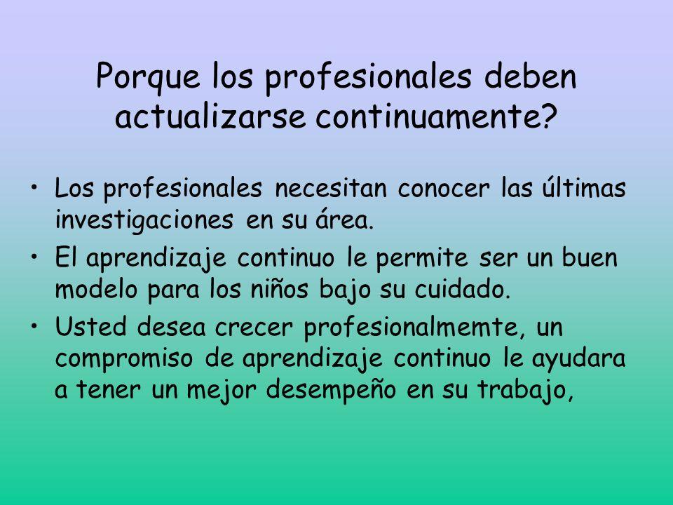 Porque los profesionales deben actualizarse continuamente? Los profesionales necesitan conocer las últimas investigaciones en su área. El aprendizaje