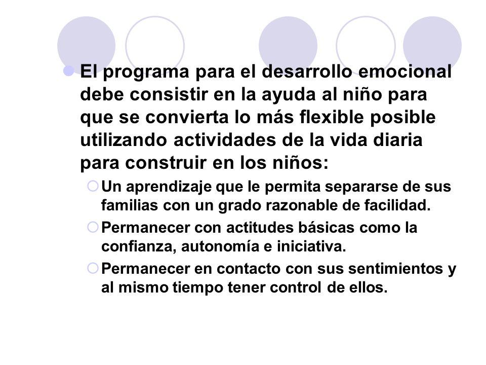 El programa para el desarrollo emocional debe consistir en la ayuda al niño para que se convierta lo más flexible posible utilizando actividades de la