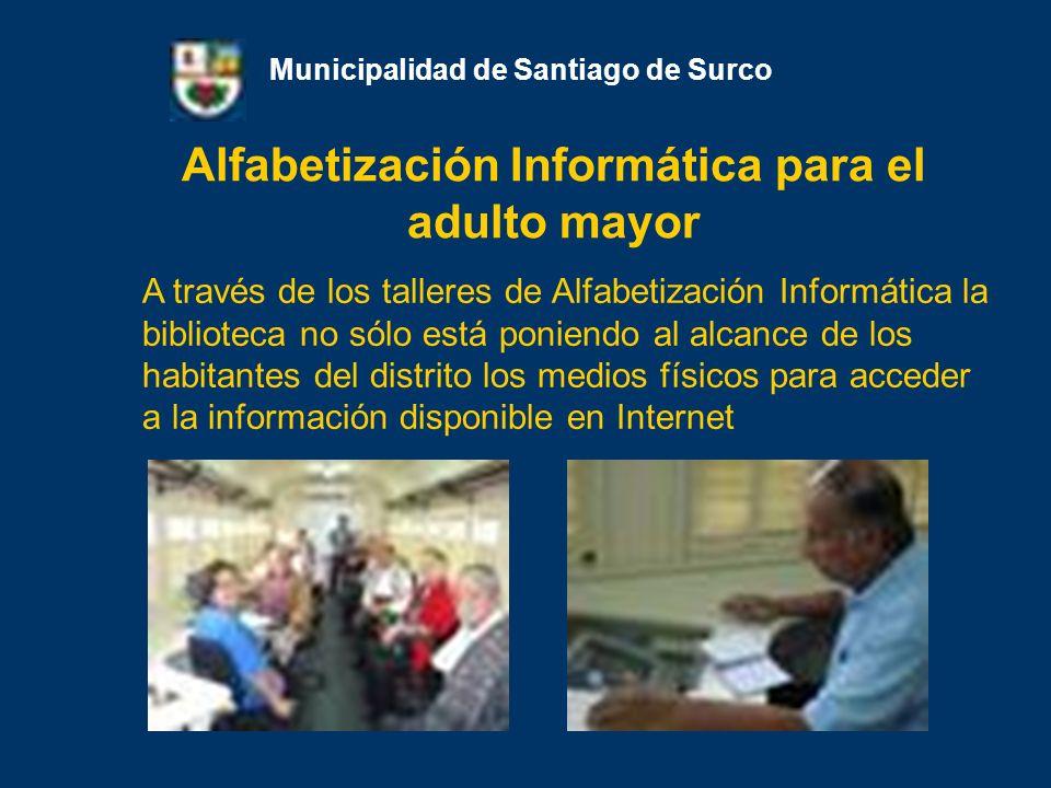 Alfabetización Informática para el adulto mayor Municipalidad de Santiago de Surco A través de los talleres de Alfabetización Informática la bibliotec