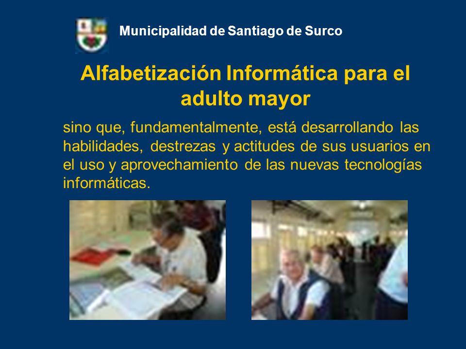Alfabetización Informática para el adulto mayor Municipalidad de Santiago de Surco sino que, fundamentalmente, está desarrollando las habilidades, des