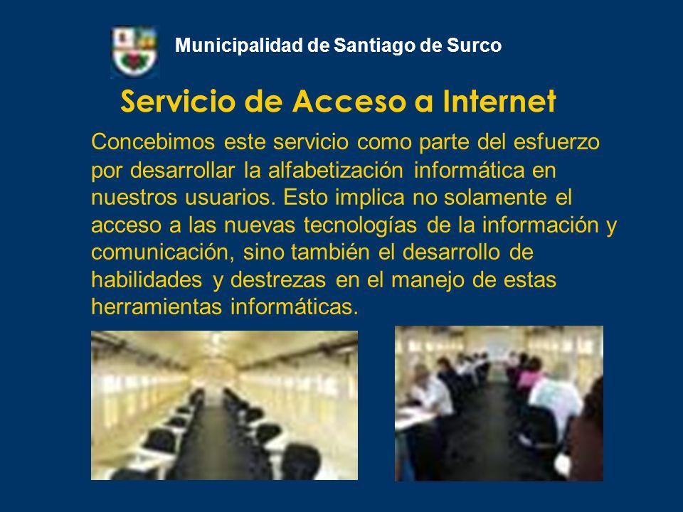 Servicio de Acceso a Internet Municipalidad de Santiago de Surco Con el objetivo de contribuir a reducir la brecha digital que separa a los info-ricos de los info-pobres buscando el logro de una sociedad más equitativa y con menos exclusión social.