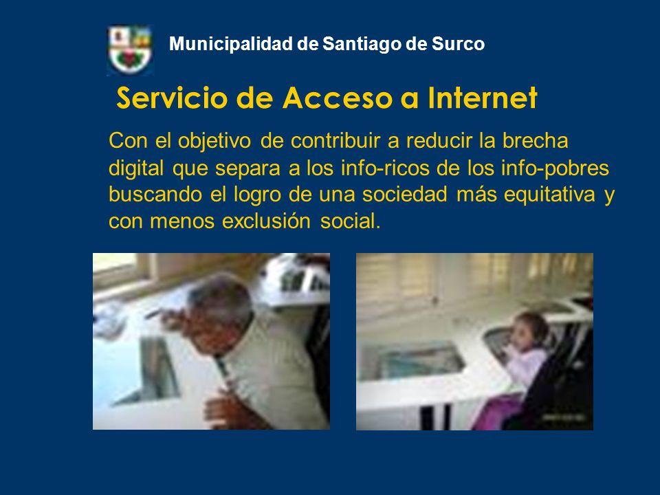 Servicio de Acceso a Internet Municipalidad de Santiago de Surco Con el objetivo de contribuir a reducir la brecha digital que separa a los info-ricos