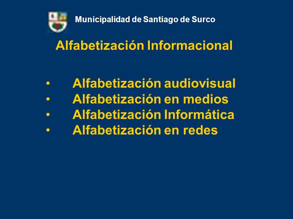 Alfabetización Informática Municipalidad de Santiago de Surco Conocimiento, manejo y aprovechamiento de las herramientas informáticas en la educación, trabajo, práctica ciudadana y vida personal.