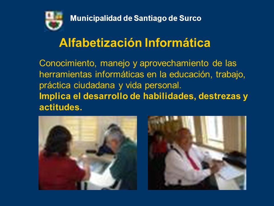 Alfabetización Informática para el adulto mayor Municipalidad de Santiago de Surco En enero de 2008 se empezó a dictar talleres de Alfabetización Informática como parte de los servicios brindados por las Estaciones del Conocimiento de la municipalidad de Santiago de Surco.