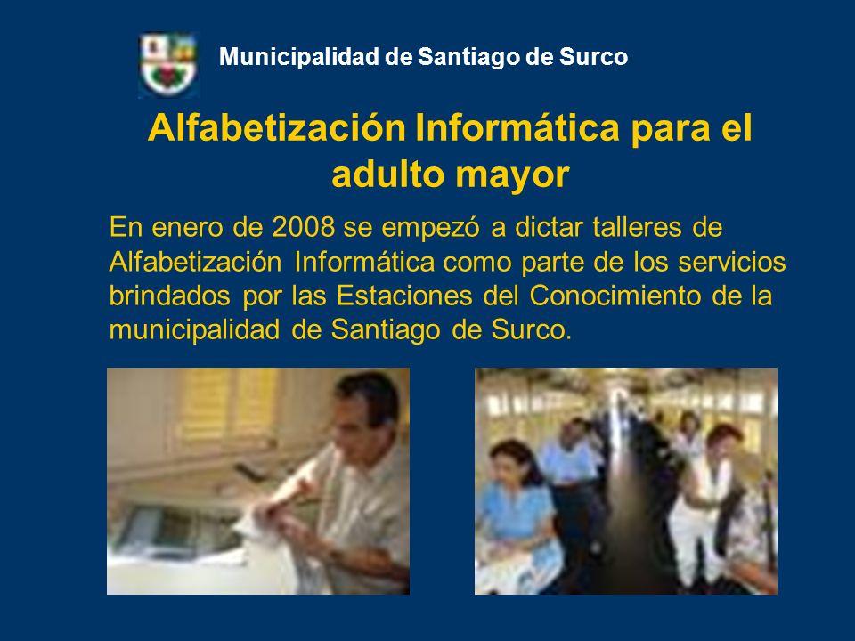 Alfabetización Informática para el adulto mayor Municipalidad de Santiago de Surco En enero de 2008 se empezó a dictar talleres de Alfabetización Info