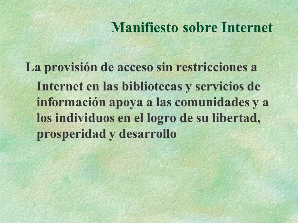 Manifiesto sobre Internet La provisión de acceso sin restricciones a Internet en las bibliotecas y servicios de información apoya a las comunidades y a los individuos en el logro de su libertad, prosperidad y desarrollo