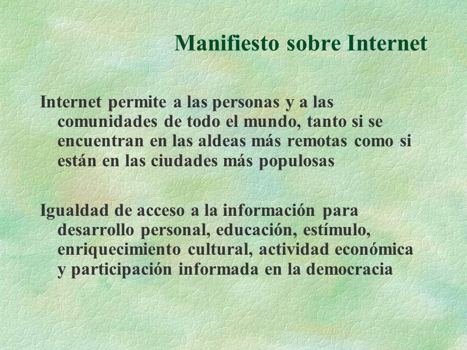 Manifiesto sobre Internet Internet permite a las personas y a las comunidades de todo el mundo, tanto si se encuentran en las aldeas más remotas como si están en las ciudades más populosas Igualdad de acceso a la información para desarrollo personal, educación, estímulo, enriquecimiento cultural, actividad económica y participación informada en la democracia