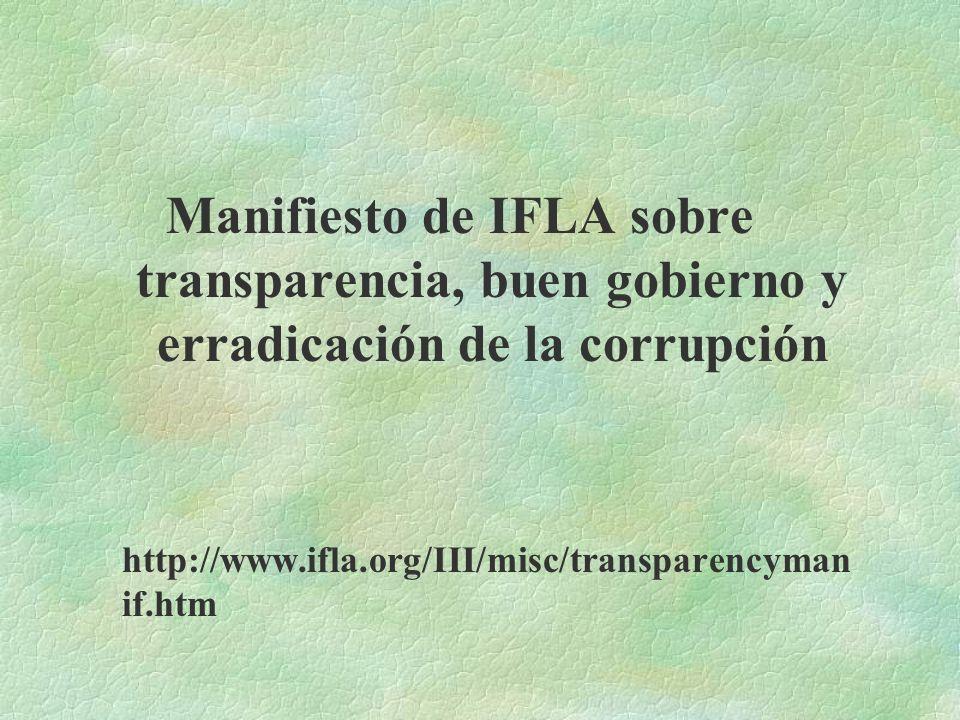 Manifiesto de IFLA sobre transparencia, buen gobierno y erradicación de la corrupción http://www.ifla.org/III/misc/transparencyman if.htm