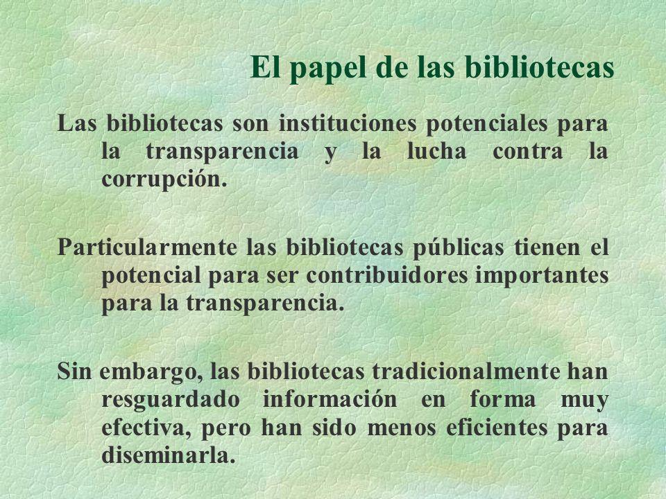 El papel de las bibliotecas Las bibliotecas son instituciones potenciales para la transparencia y la lucha contra la corrupción.