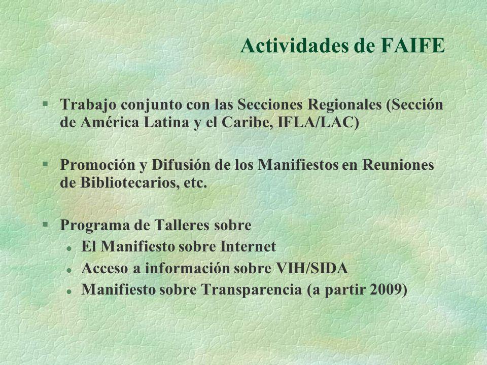Actividades de FAIFE §Trabajo conjunto con las Secciones Regionales (Sección de América Latina y el Caribe, IFLA/LAC) §Promoción y Difusión de los Manifiestos en Reuniones de Bibliotecarios, etc.