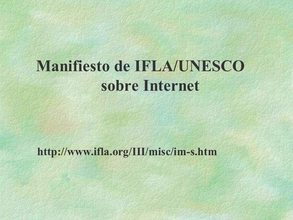 Manifiesto de IFLA/UNESCO sobre Internet http://www.ifla.org/III/misc/im-s.htm