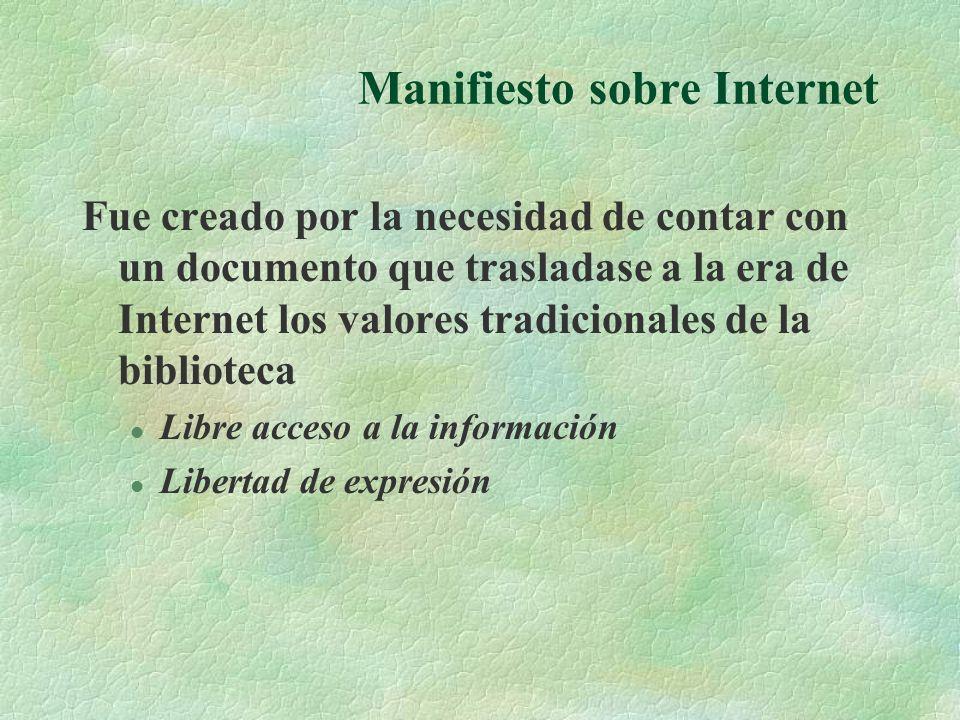 Manifiesto sobre Internet Fue creado por la necesidad de contar con un documento que trasladase a la era de Internet los valores tradicionales de la biblioteca l Libre acceso a la información l Libertad de expresión
