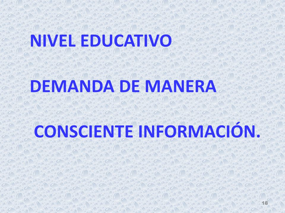 NIVEL EDUCATIVO DEMANDA DE MANERA CONSCIENTE INFORMACIÓN. 18
