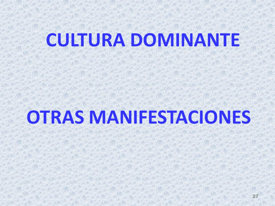 CULTURA DOMINANTE OTRAS MANIFESTACIONES 27