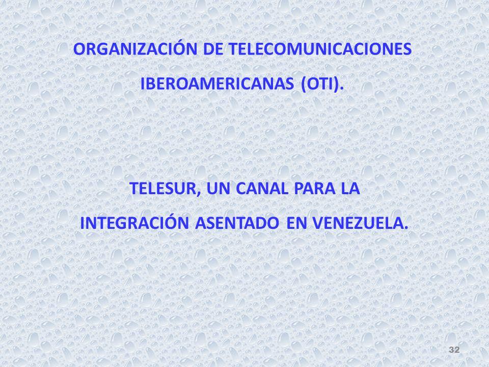 ORGANIZACIÓN DE TELECOMUNICACIONES IBEROAMERICANAS (OTI).