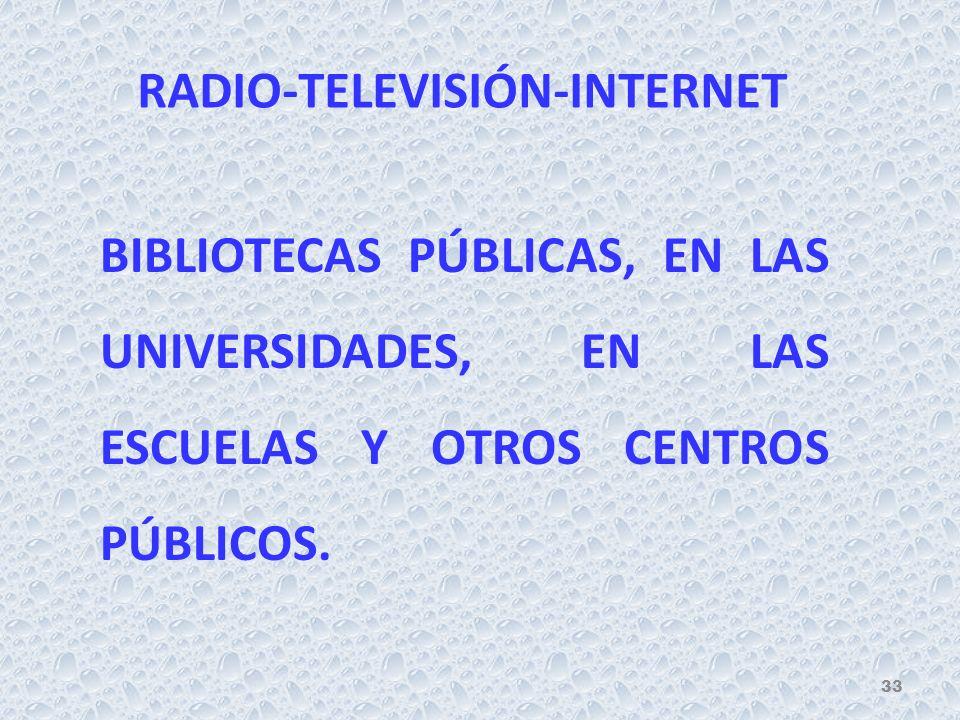 BIBLIOTECAS PÚBLICAS, EN LAS UNIVERSIDADES, EN LAS ESCUELAS Y OTROS CENTROS PÚBLICOS. RADIO-TELEVISIÓN-INTERNET 33