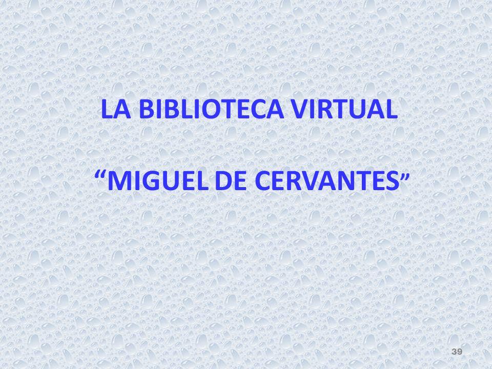 LA BIBLIOTECA VIRTUAL MIGUEL DE CERVANTES 39