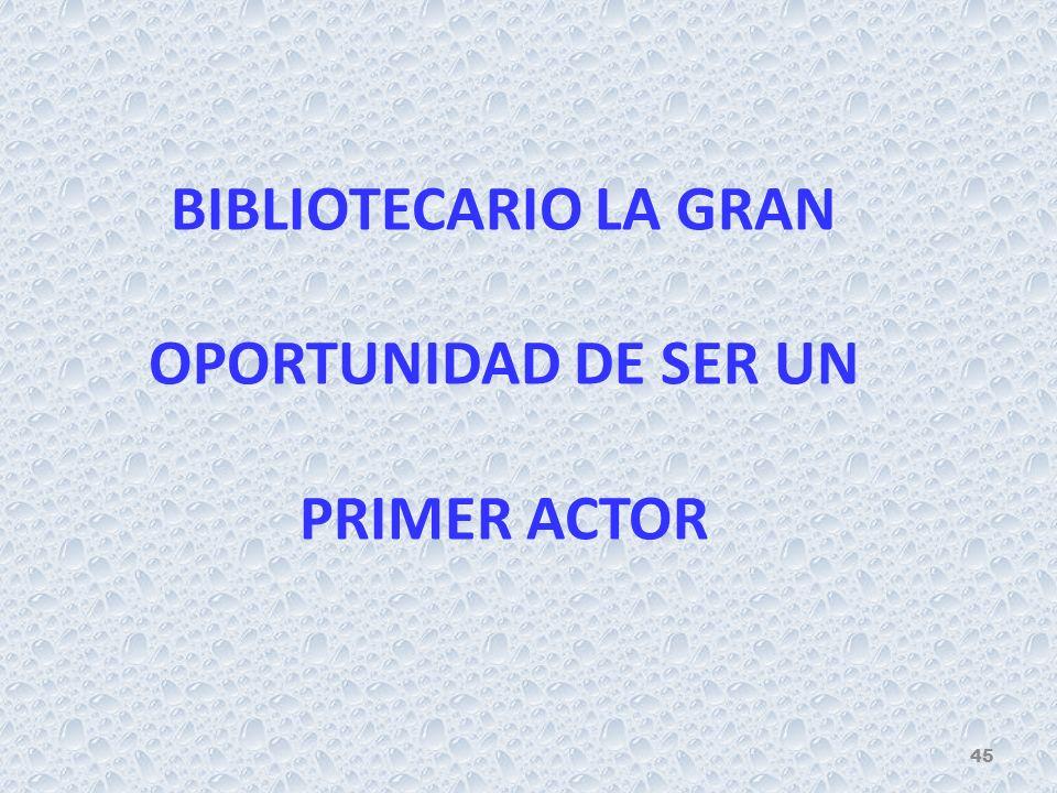 BIBLIOTECARIO LA GRAN OPORTUNIDAD DE SER UN PRIMER ACTOR 45