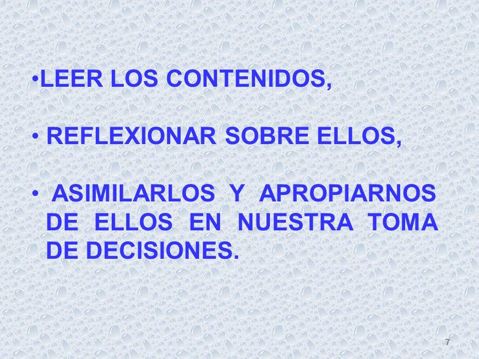 LEER LOS CONTENIDOS, REFLEXIONAR SOBRE ELLOS, ASIMILARLOS Y APROPIARNOS DE ELLOS EN NUESTRA TOMA DE DECISIONES. 7