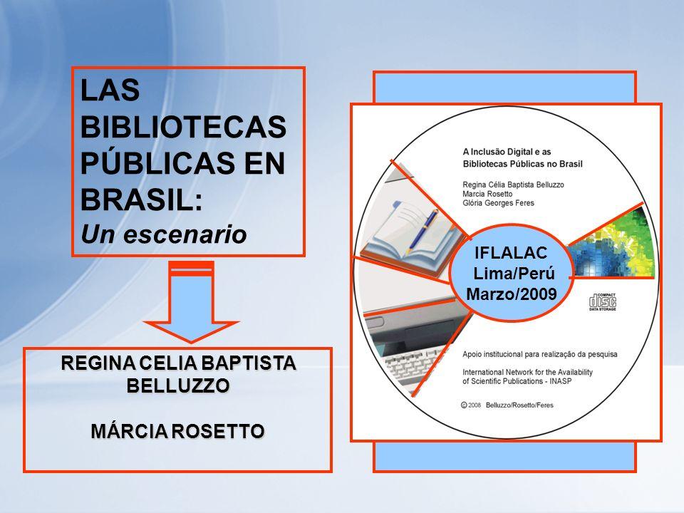 IFLALAC Lima/Perú Marzo/2009 LAS BIBLIOTECAS PÚBLICAS EN BRASIL: Un escenario REGINA CELIA BAPTISTA BELLUZZO MÁRCIA ROSETTO