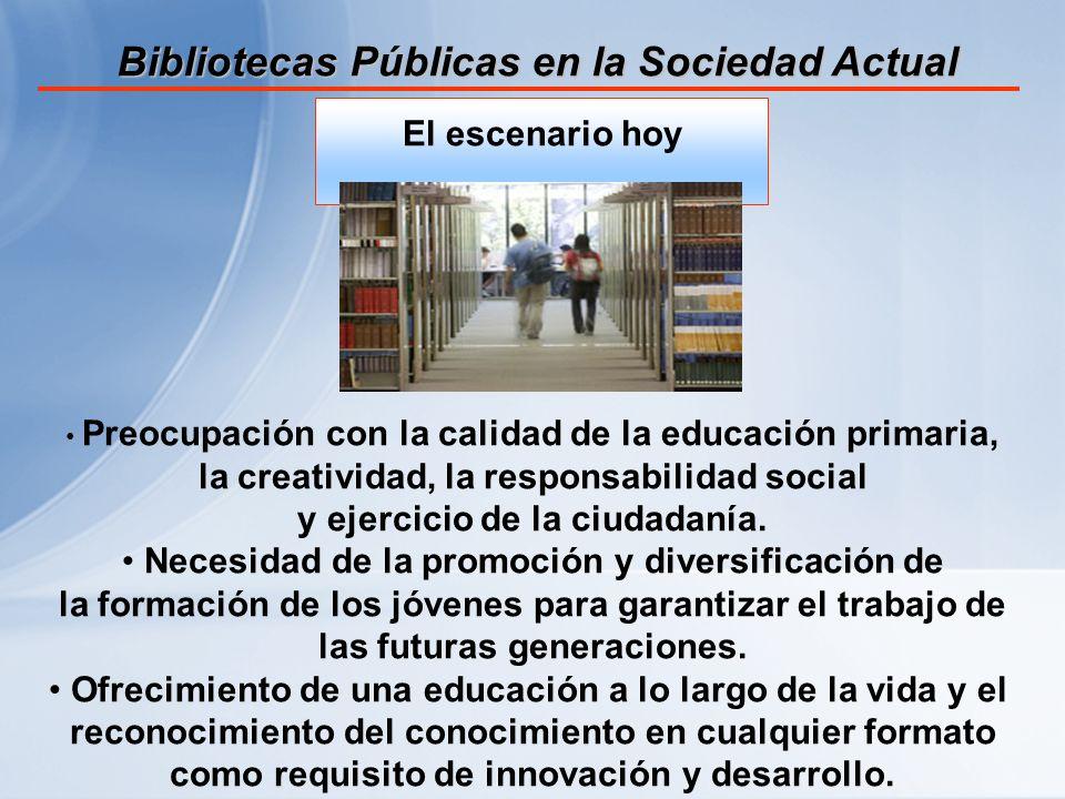 Bibliotecas Públicas en la Sociedad Actual Preocupación con la calidad de la educación primaria, la creatividad, la responsabilidad social y ejercicio de la ciudadanía.