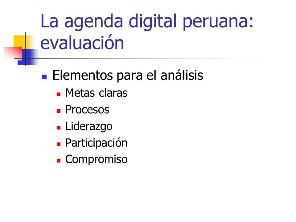 La agenda digital peruana: evaluación Elementos para el análisis Metas claras Procesos Liderazgo Participación Compromiso