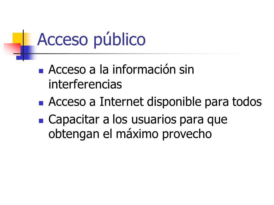 Acceso público Acceso a la información sin interferencias Acceso a Internet disponible para todos Capacitar a los usuarios para que obtengan el máximo