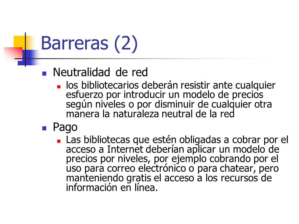 Barreras (2) Neutralidad de red los bibliotecarios deberán resistir ante cualquier esfuerzo por introducir un modelo de precios según niveles o por di