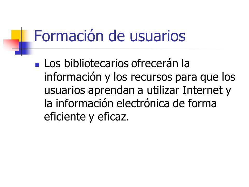 Formación de usuarios Los bibliotecarios ofrecerán la información y los recursos para que los usuarios aprendan a utilizar Internet y la información e