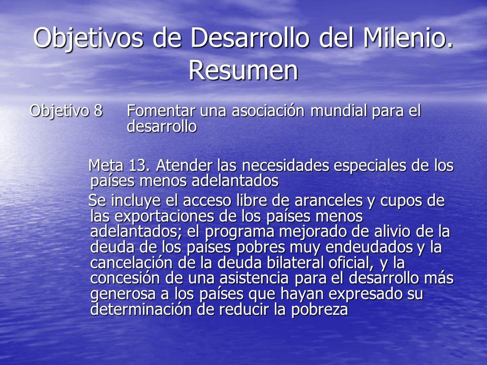 Objetivos de Desarrollo del Milenio. Resumen Objetivo 8Fomentar una asociación mundial para el desarrollo Meta 13. Atender las necesidades especiales