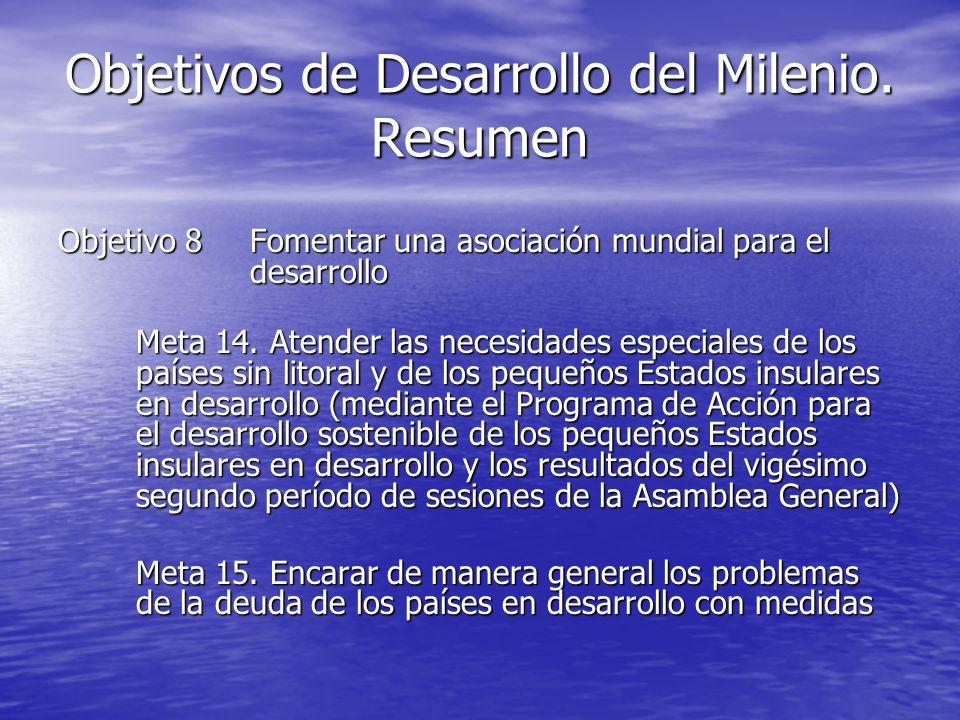 Objetivos de Desarrollo del Milenio. Resumen Objetivo 8Fomentar una asociación mundial para el desarrollo Meta 14. Atender las necesidades especiales