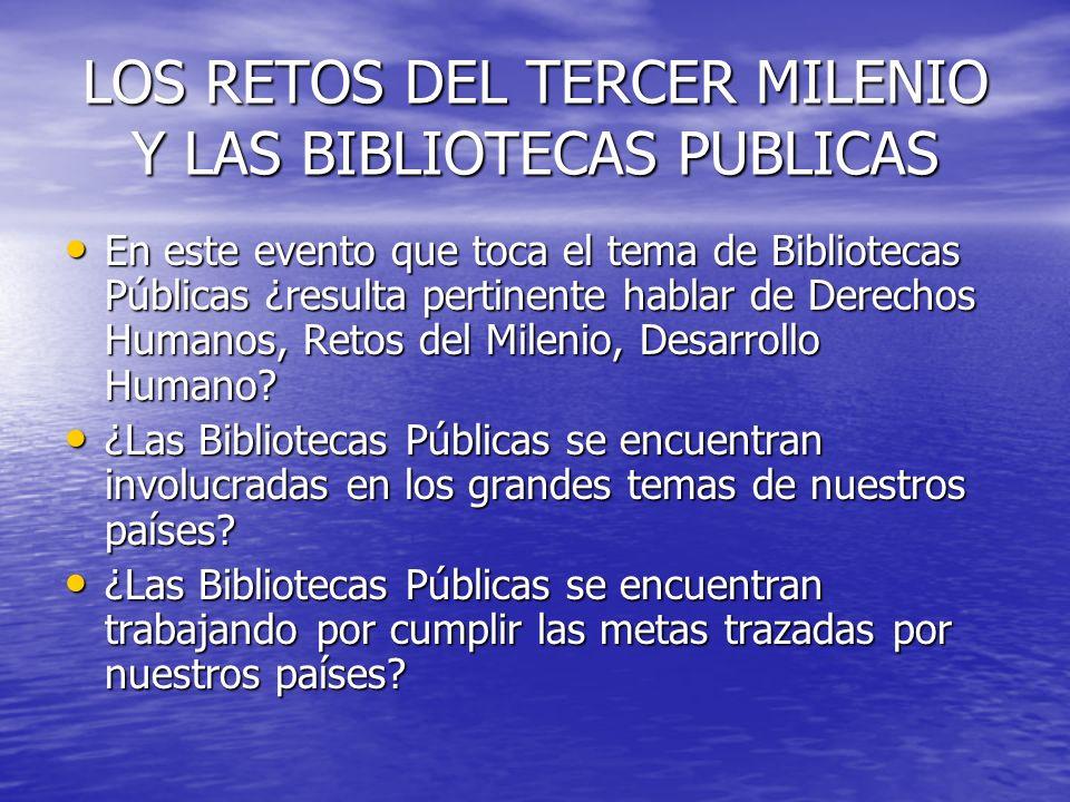 LOS RETOS DEL TERCER MILENIO Y LAS BIBLIOTECAS PUBLICAS En este evento que toca el tema de Bibliotecas Públicas ¿resulta pertinente hablar de Derechos