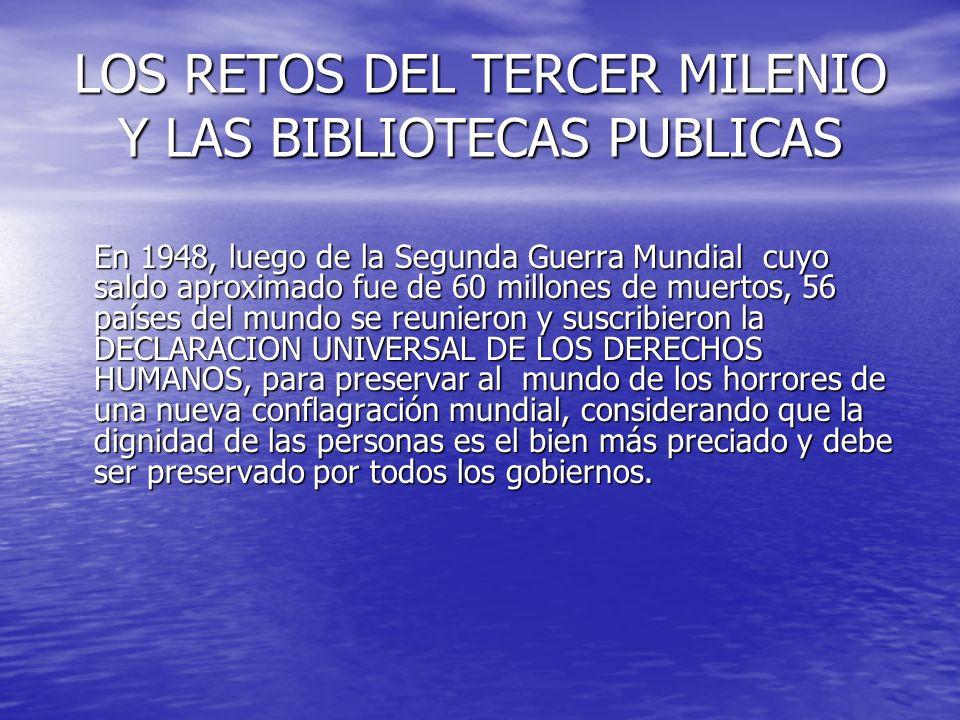 LOS RETOS DEL TERCER MILENIO Y LAS BIBLIOTECAS PUBLICAS En 1948, luego de la Segunda Guerra Mundial cuyo saldo aproximado fue de 60 millones de muerto