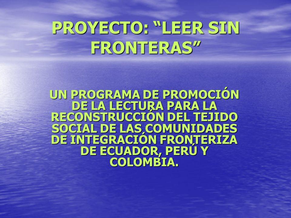 UN PROGRAMA DE PROMOCIÓN DE LA LECTURA PARA LA RECONSTRUCCIÓN DEL TEJIDO SOCIAL DE LAS COMUNIDADES DE INTEGRACIÓN FRONTERIZA DE ECUADOR, PERÚ Y COLOMB