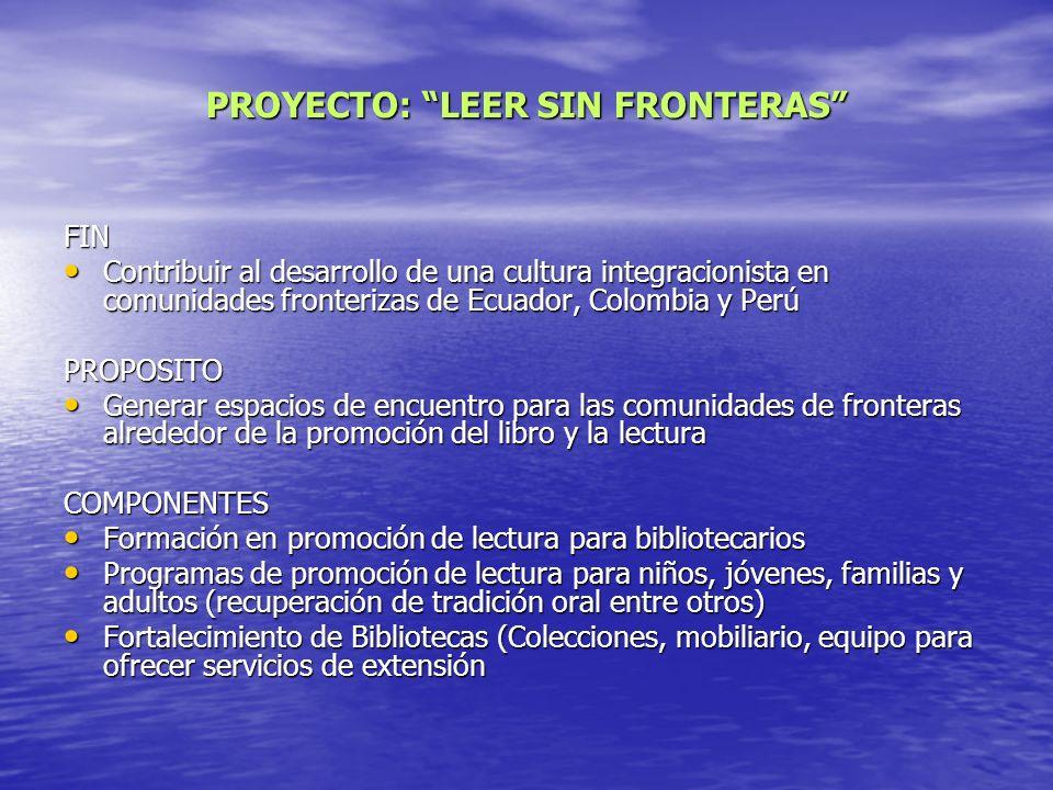 FIN Contribuir al desarrollo de una cultura integracionista en comunidades fronterizas de Ecuador, Colombia y Perú Contribuir al desarrollo de una cul