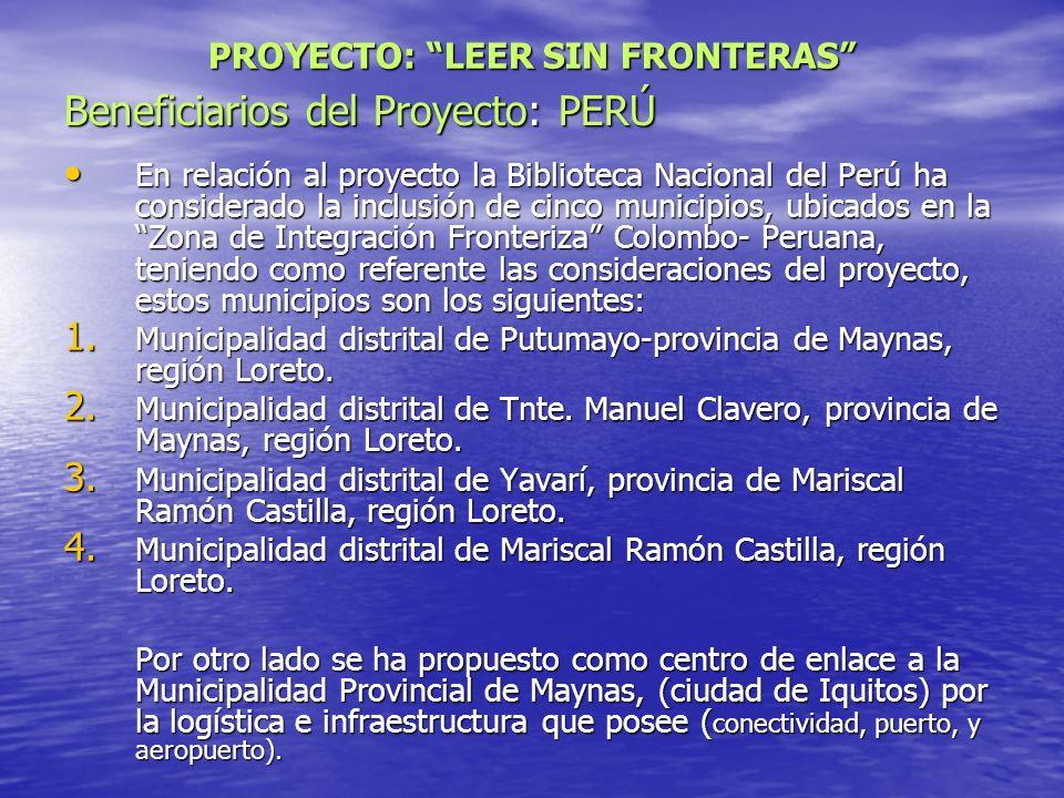 Beneficiarios del Proyecto: PERÚ En relación al proyecto la Biblioteca Nacional del Perú ha considerado la inclusión de cinco municipios, ubicados en