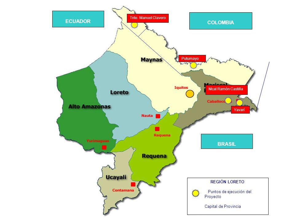 REGIÓN LORETO Puntos de ejecución del Proyecto Capital de Provincia COLOMBIA ECUADOR BRASIL Tnte. Manuel Clavero Putumayo Yavarí Mcal Ramón Castilla