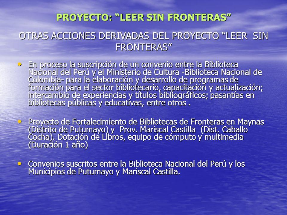 OTRAS ACCIONES DERIVADAS DEL PROYECTO LEER SIN FRONTERAS En proceso la suscripción de un convenio entre la Biblioteca Nacional del Perú y el Ministeri
