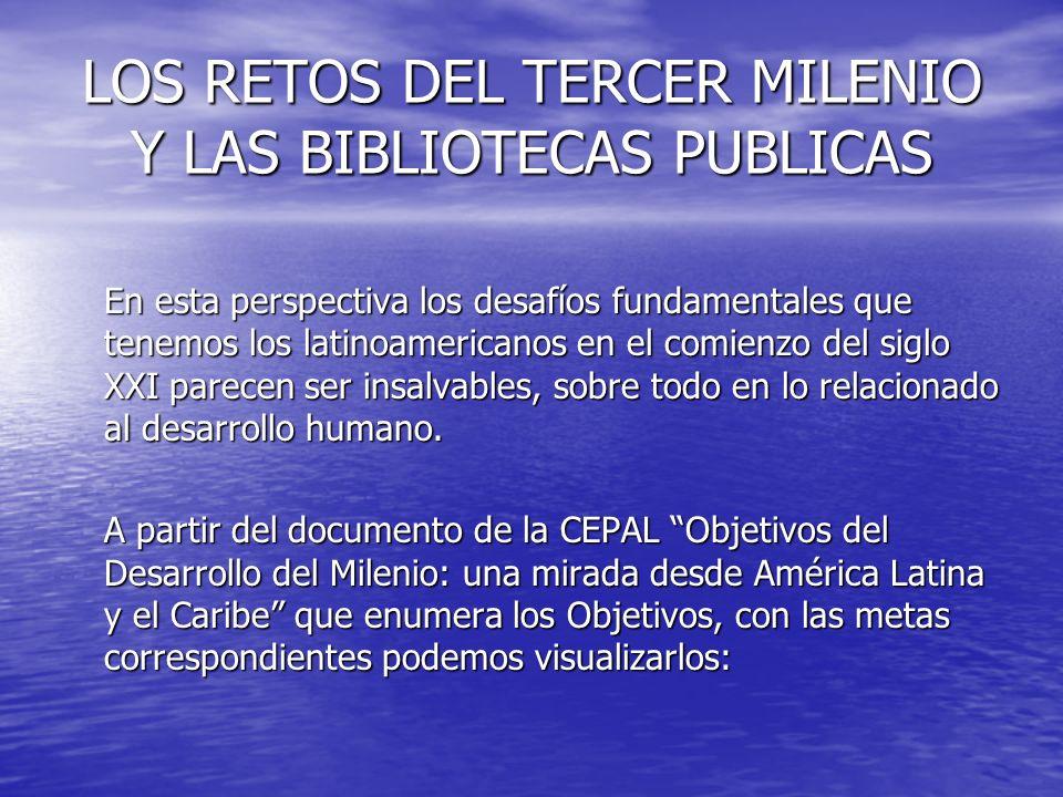 LOS RETOS DEL TERCER MILENIO Y LAS BIBLIOTECAS PUBLICAS En esta perspectiva los desafíos fundamentales que tenemos los latinoamericanos en el comienzo
