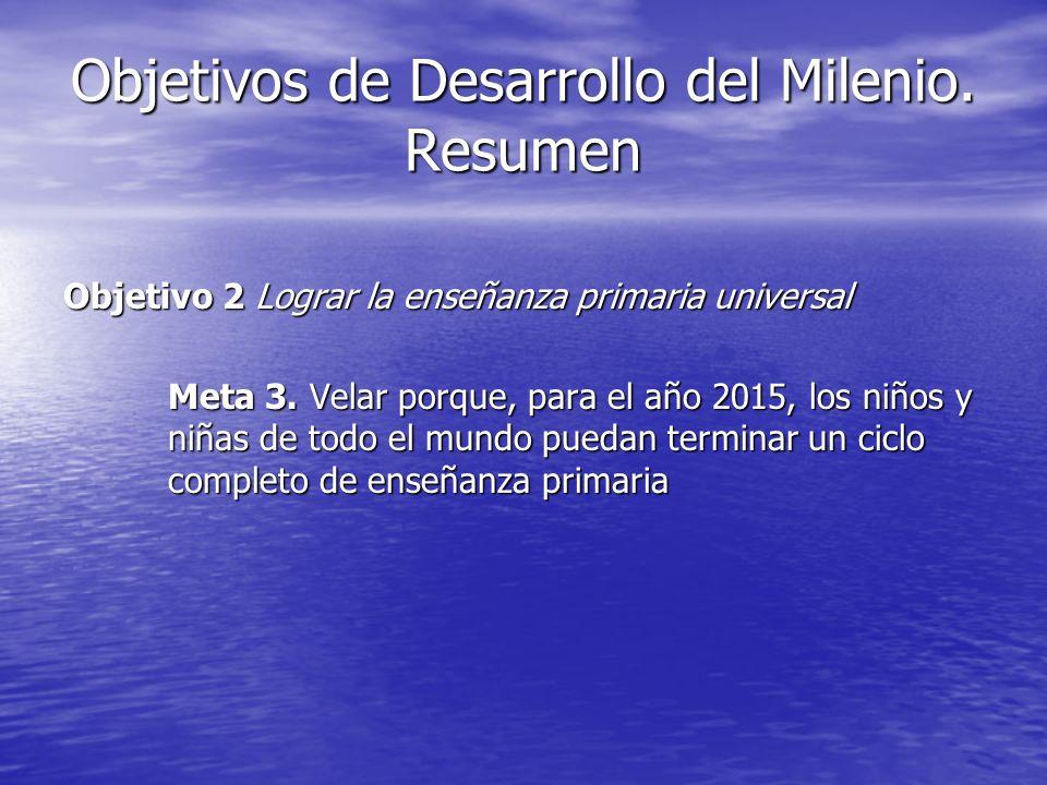 Objetivos de Desarrollo del Milenio. Resumen Objetivo 2 Lograr la enseñanza primaria universal Meta 3. Velar porque, para el año 2015, los niños y niñ