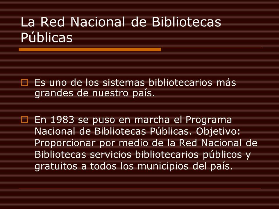 La Red Nacional de Bibliotecas Públicas Es uno de los sistemas bibliotecarios más grandes de nuestro país. En 1983 se puso en marcha el Programa Nacio