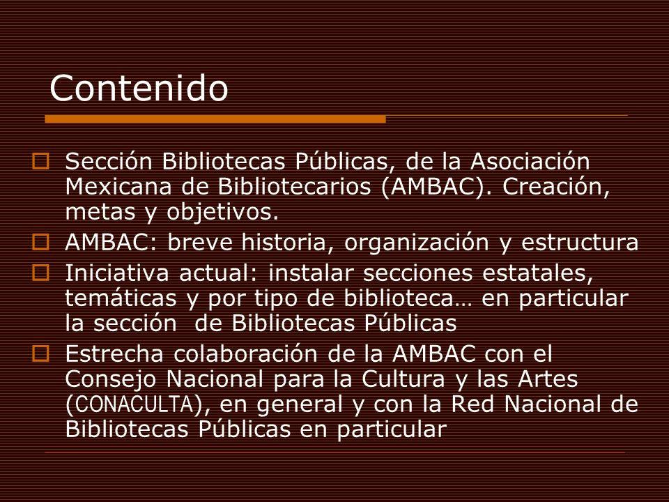 Contenido Sección Bibliotecas Públicas, de la Asociación Mexicana de Bibliotecarios (AMBAC). Creación, metas y objetivos. AMBAC: breve historia, organ