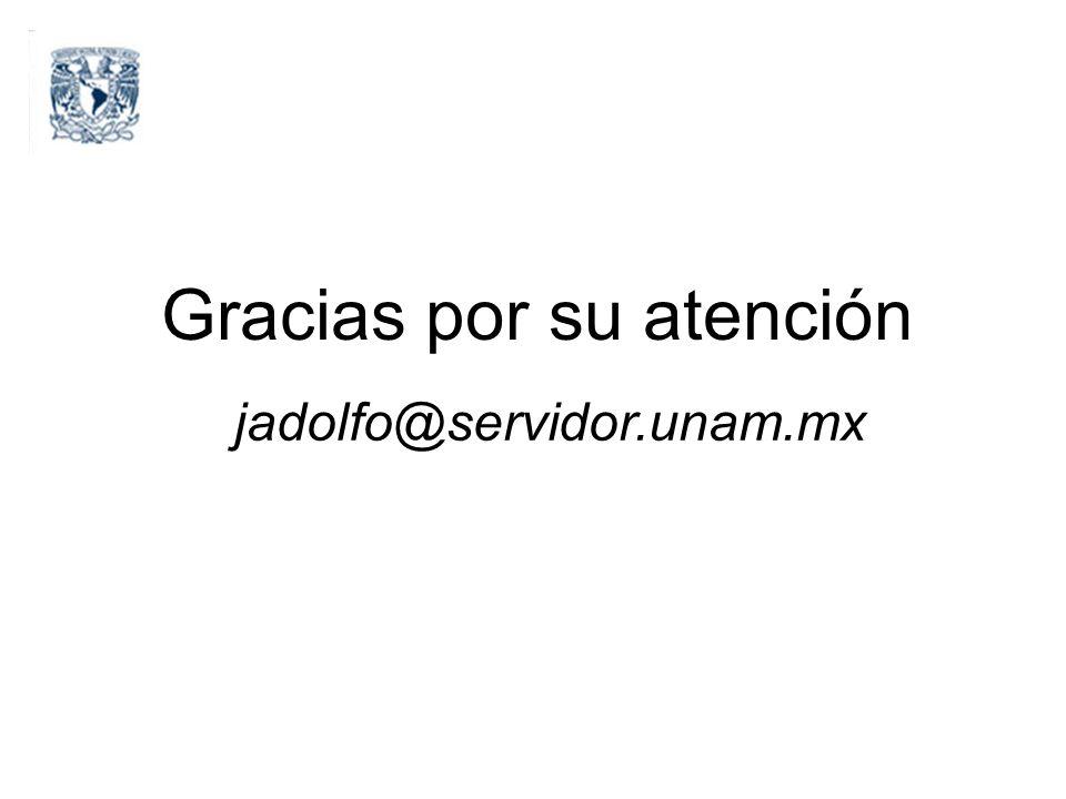 Gracias por su atención jadolfo@servidor.unam.mx